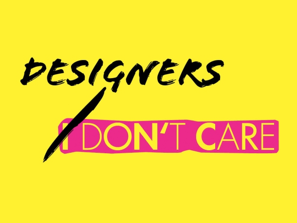designers don't care